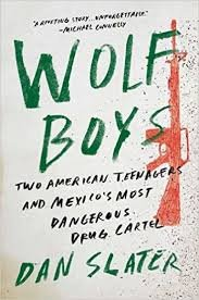 """""""Wolf Boys: Two American Teenagers and Mexico's Most Dangerous Drug Cartel"""" by Dan Slater."""