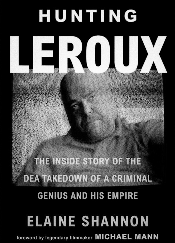 """Hunting LeRoux: The Inside Story of the DEA Takedown of a Criminal Genius and His Empire"" by Elaine Shannon."