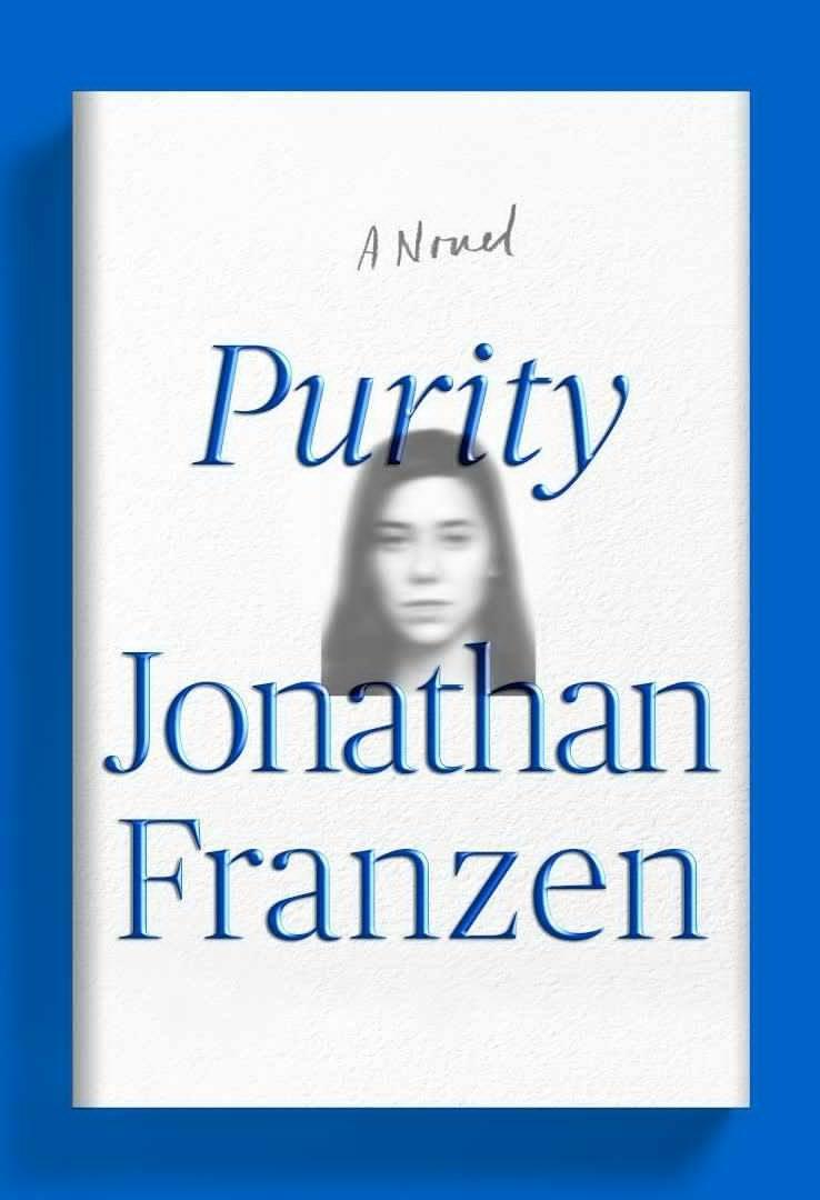 Purity by Jonathan Franzen.