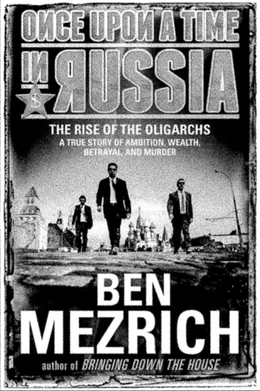 Once Upon a Time in Russia: The Rise of the Oligarchs